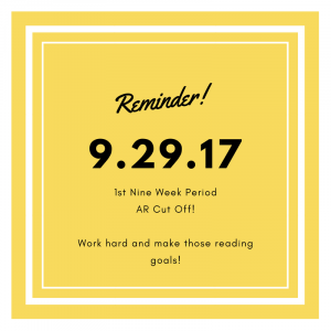 Reminder! 9.29.17 is the 1st nine week period AR cut off day.